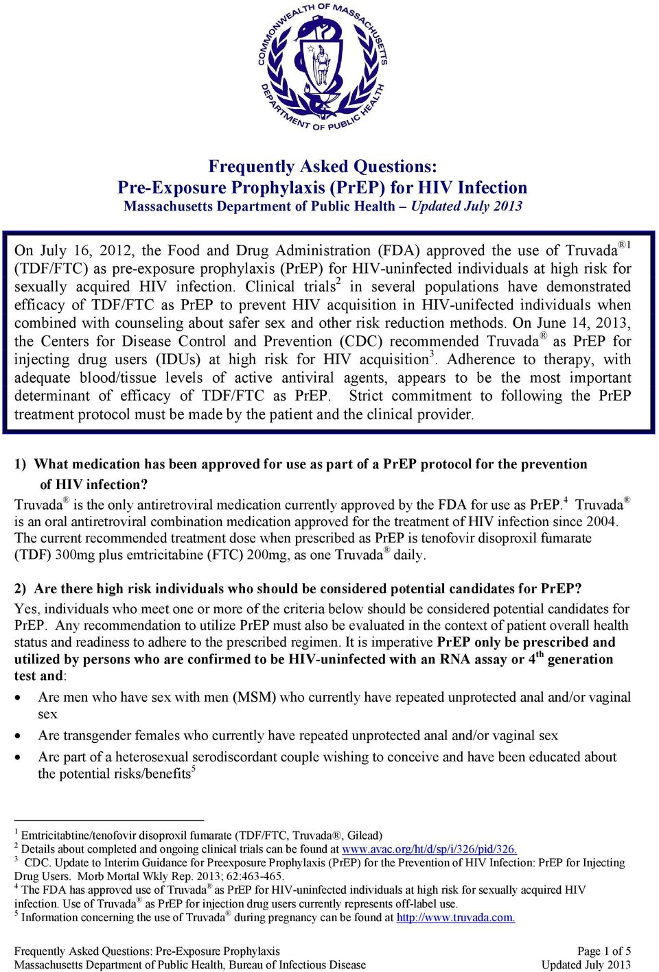 Clinical trials 2 in several populations have demonstrated efficacy of TDF/FTC as PrEP to prevent HIV acquisition in HIV-unifected individuals when combined with counseling about safer sex and other