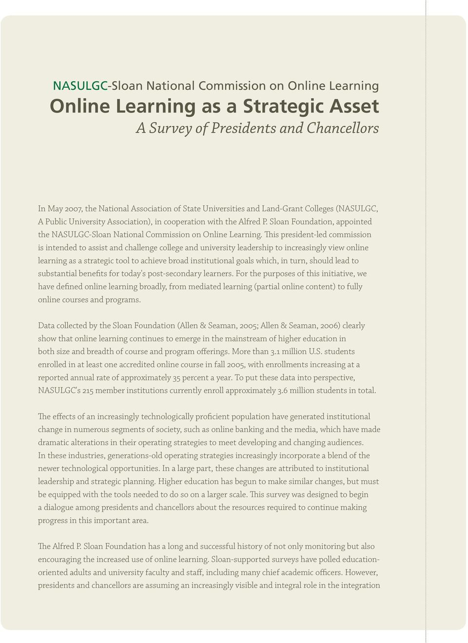 This president-led commission is intended to assist and challenge college and university leadership to increasingly view online learning as a strategic tool to achieve broad institutional goals