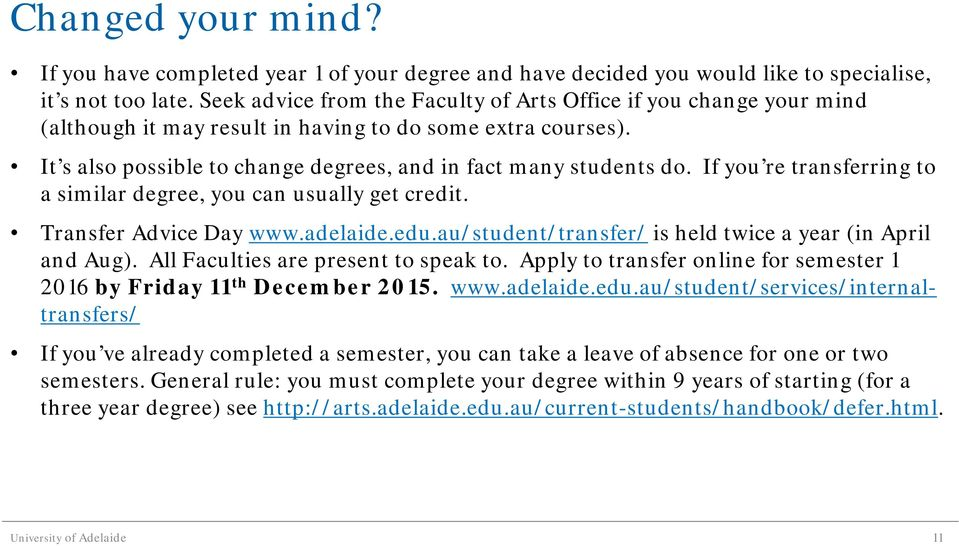 If you re transferring to a similar degree, you can usually get credit. Transfer Advice Day www.adelaide.edu.au/student/transfer/ is held twice a year (in April and Aug).