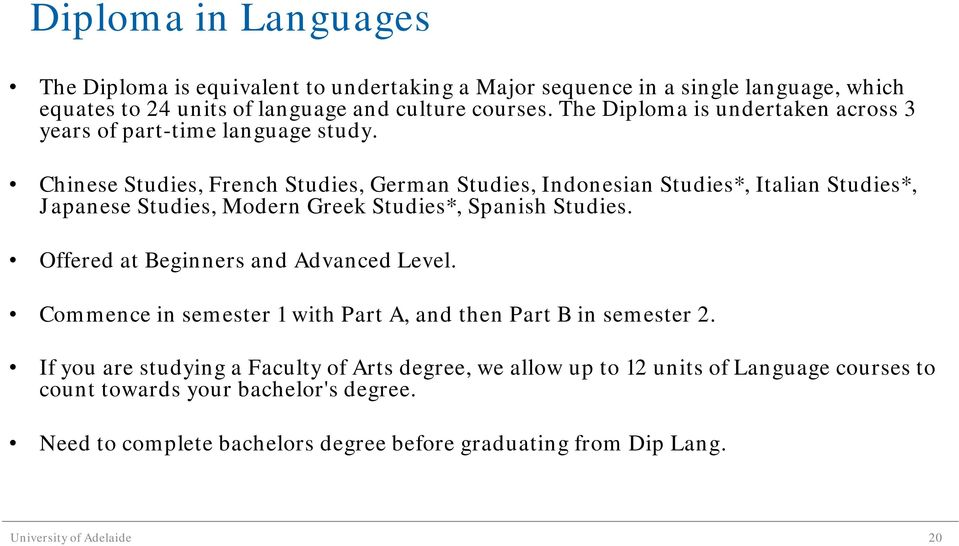 Chinese Studies, French Studies, German Studies, Indonesian Studies*, Italian Studies*, Japanese Studies, Modern Greek Studies*, Spanish Studies.