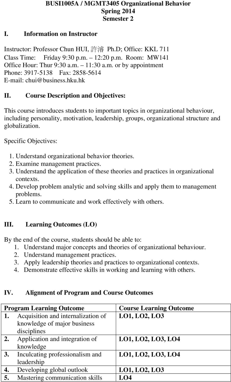 Course Description and Objectives: This course introduces students to important topics in organizational behaviour, including personality, motivation, leadership, groups, organizational structure and