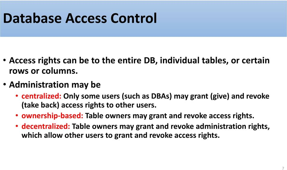 access rights to other users. ownership-based: Table owners may grant and revoke access rights.