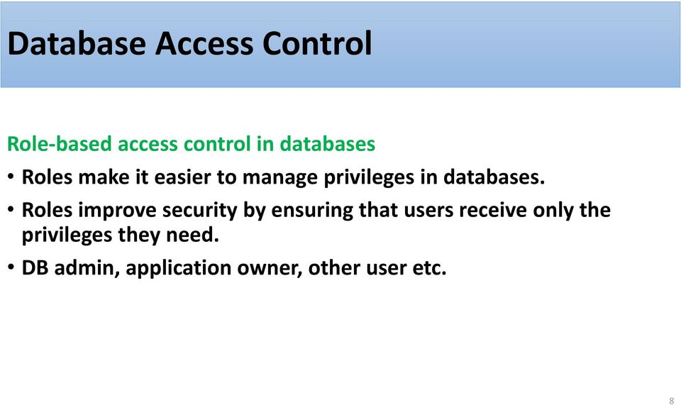 Roles improve security by ensuring that users receive only the