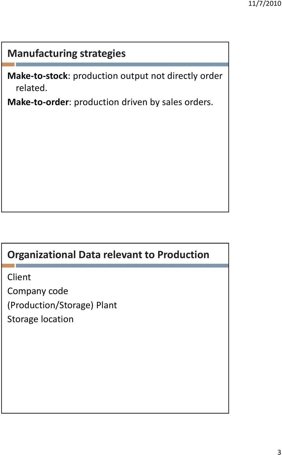 Make-to-order: production driven by sales orders.