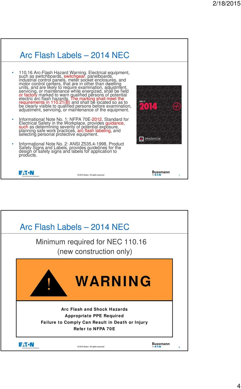 likely to require examination, adjustment, servicing, or maintenance while energized, shall be field or factory marked to warn qualified persons of potential electric arc flash hazards.