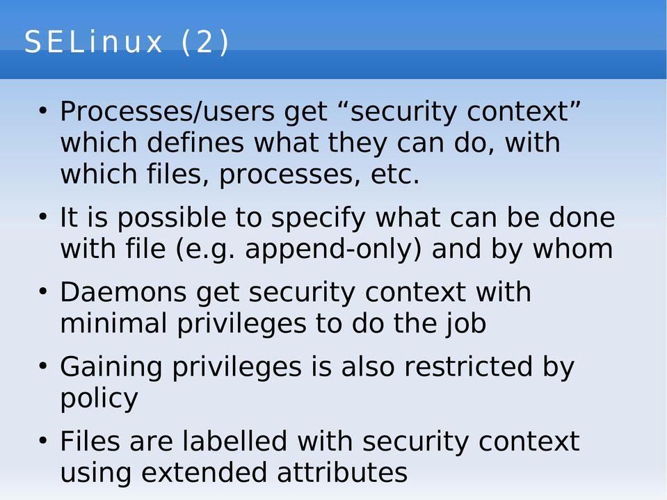 append-only) and by whom Daemons get security context with minimal privileges to do the job