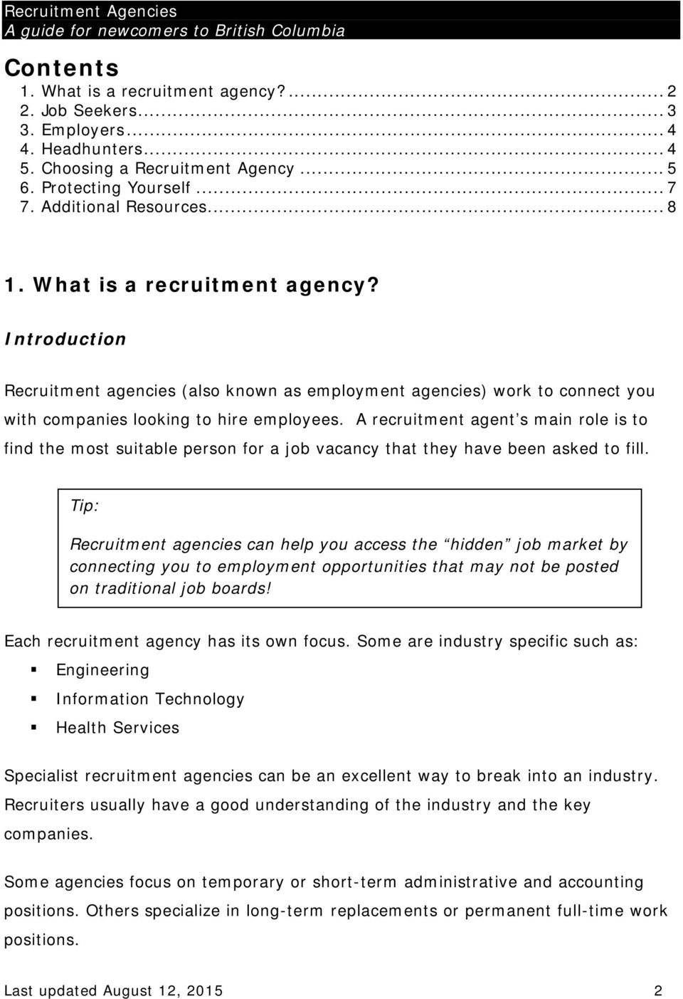 A recruitment agent s main role is to find the most suitable person for a job vacancy that they have been asked to fill.