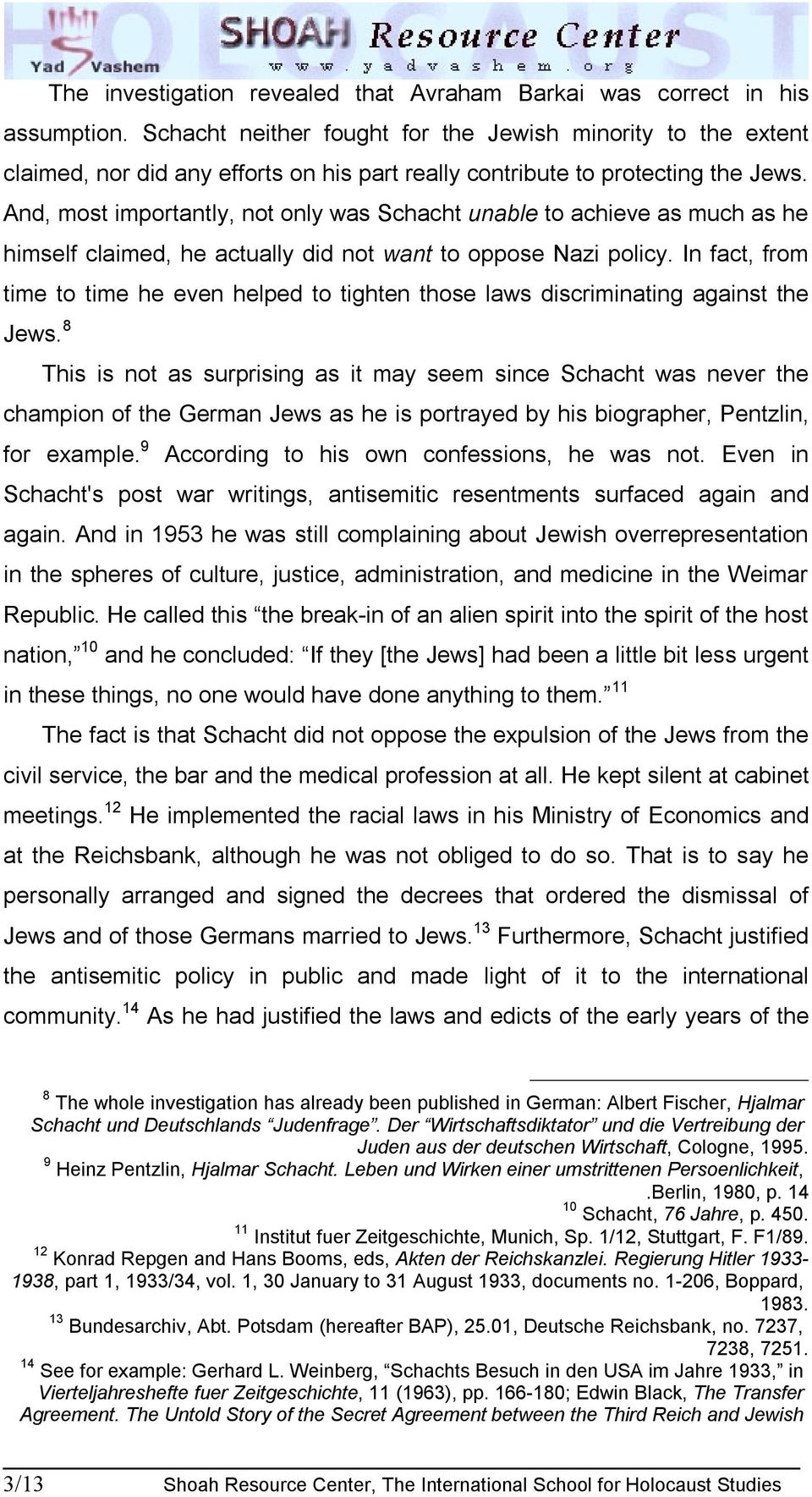 And, most importantly, not only was Schacht unable to achieve as much as he himself claimed, he actually did not want to oppose Nazi policy.