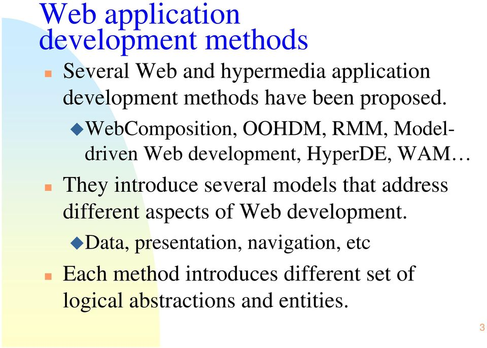 WebComposition, OOHDM, RMM, Modeldriven Web development, HyperDE, WAM They introduce several