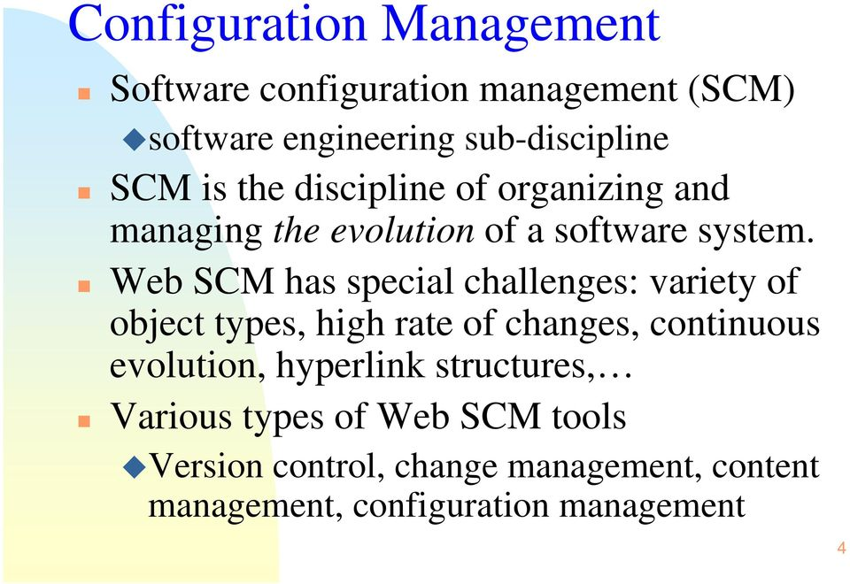 Web SCM has special challenges: variety of object types, high rate of changes, continuous evolution,
