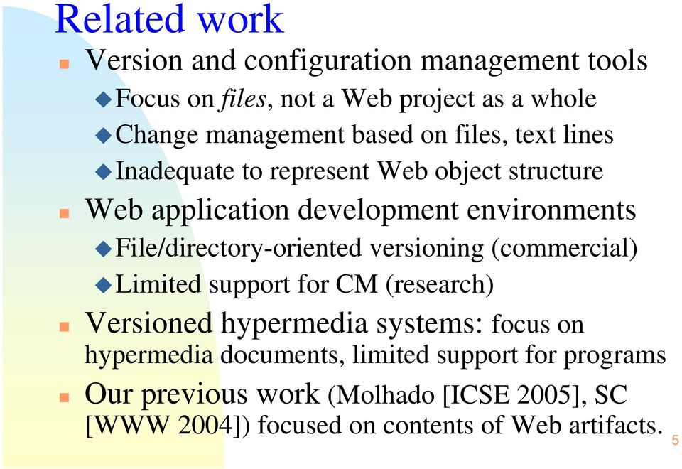 File/directory-oriented versioning (commercial) Limited support for CM (research) Versioned hypermedia systems: focus on