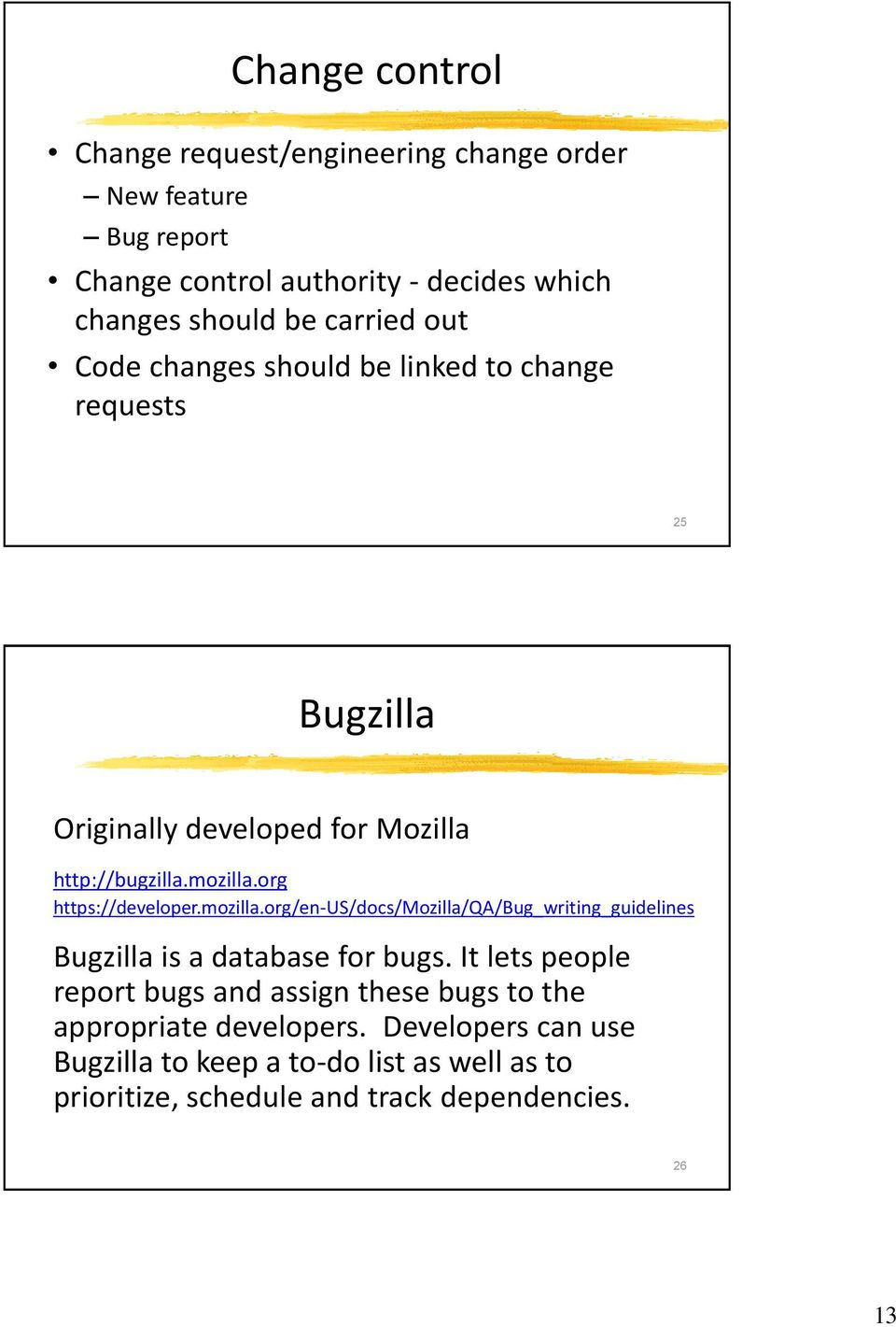 org https://developer.mozilla.org/en-us/docs/mozilla/qa/bug_writing_guidelines Bugzilla is a database for bugs.