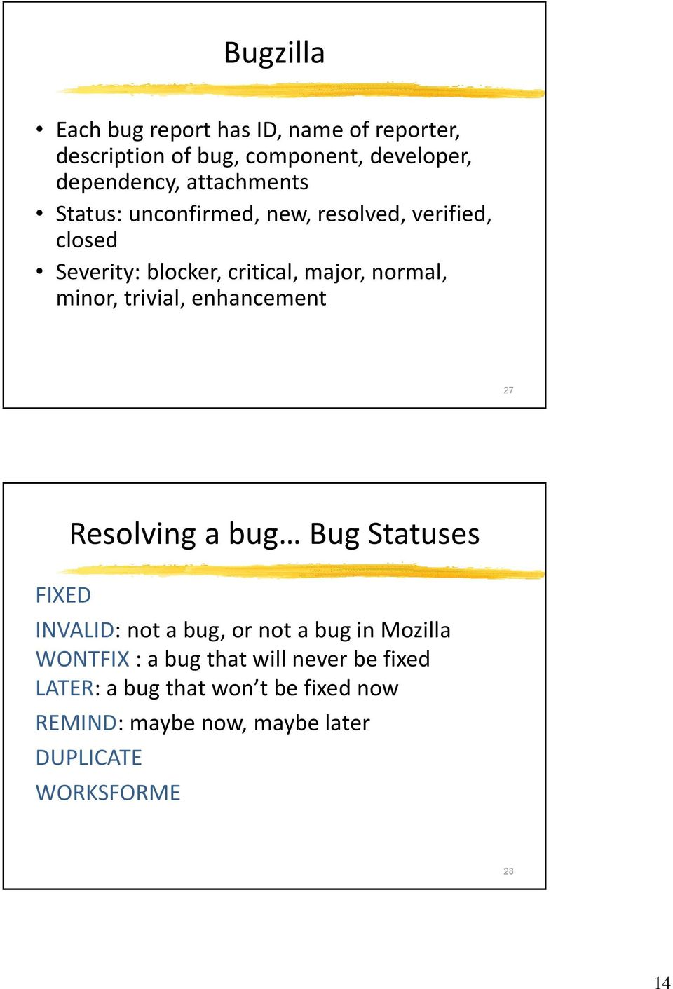 minor, trivial, enhancement 27 FIXED Resolving a bug Bug Statuses INVALID: not a bug, or not a bug in Mozilla