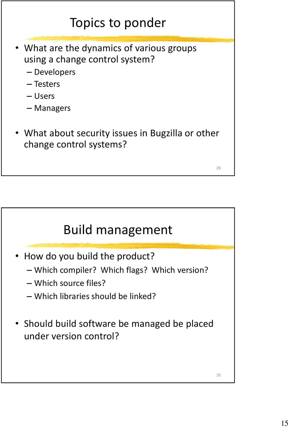 systems? 29 Build management How do you build the product? Which compiler? Which flags? Which version?