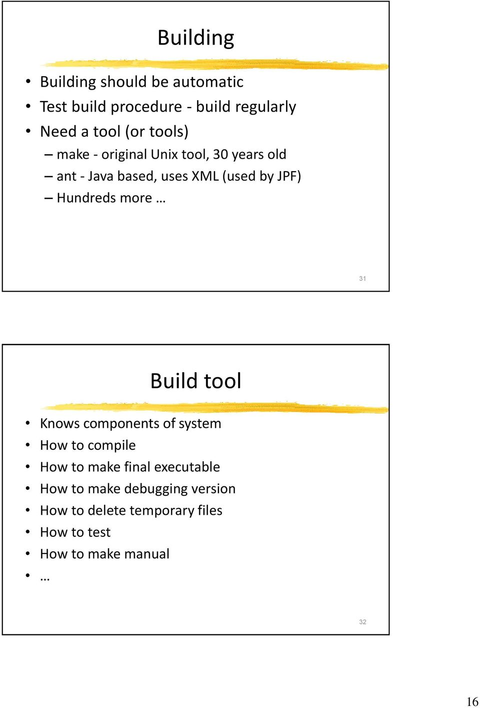 Hundreds more 31 Build tool Knows components of system How to compile How to make final