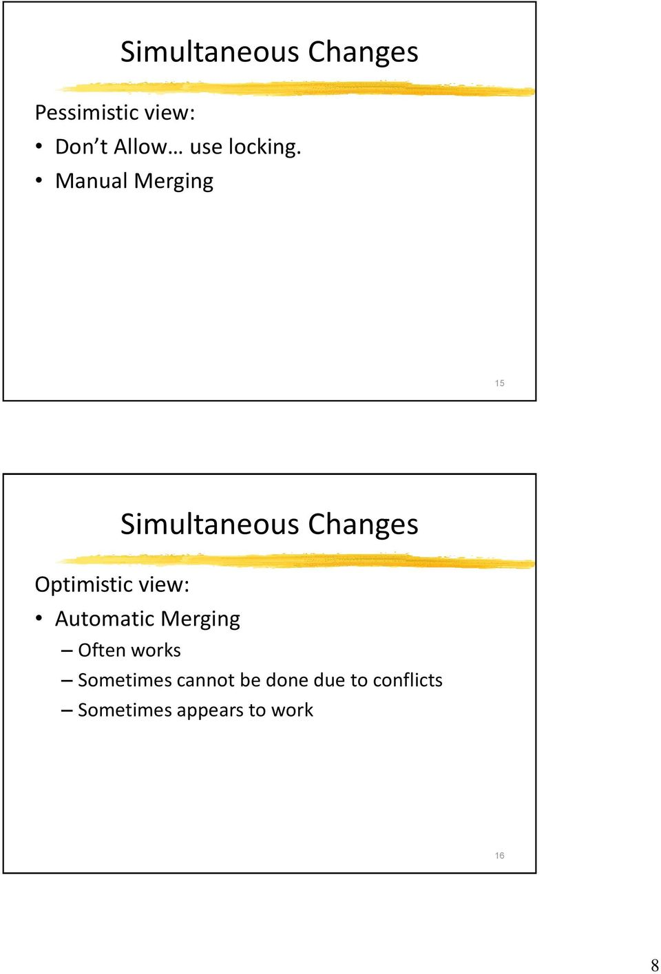 Manual Merging 15 Simultaneous Changes Optimistic view: