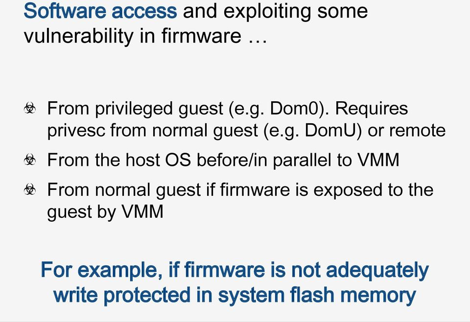 OS before/in parallel to VMM From normal guest if firmware is exposed to the guest
