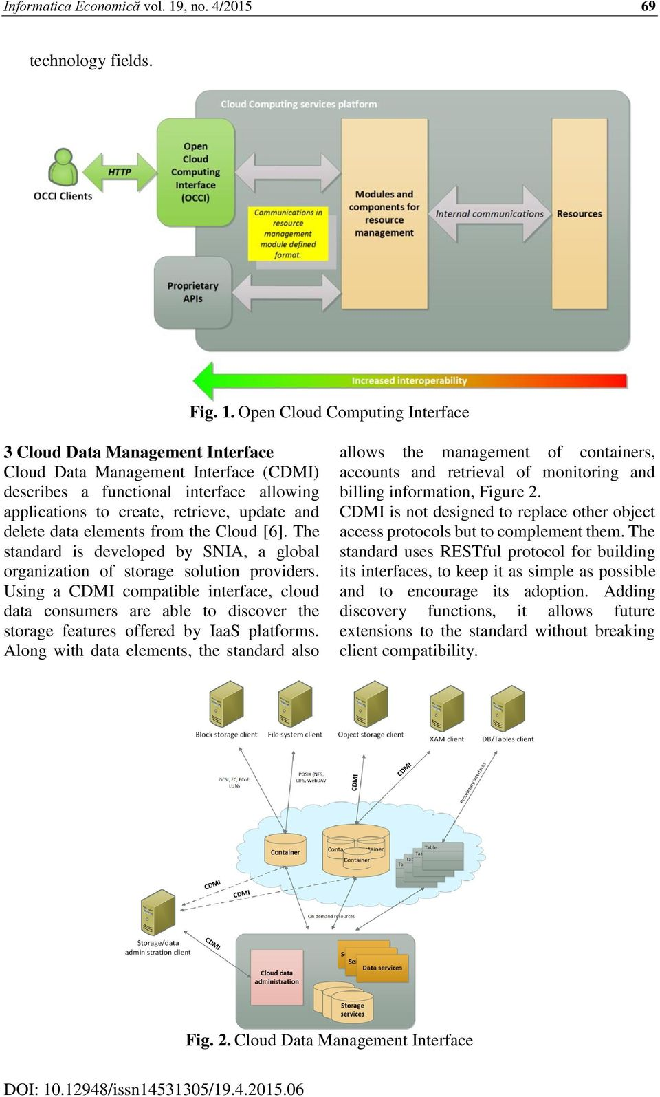 Open Cloud Computing Interface 3 Cloud Data Management Interface Cloud Data Management Interface (CDMI) describes a functional interface allowing applications to create, retrieve, update and delete