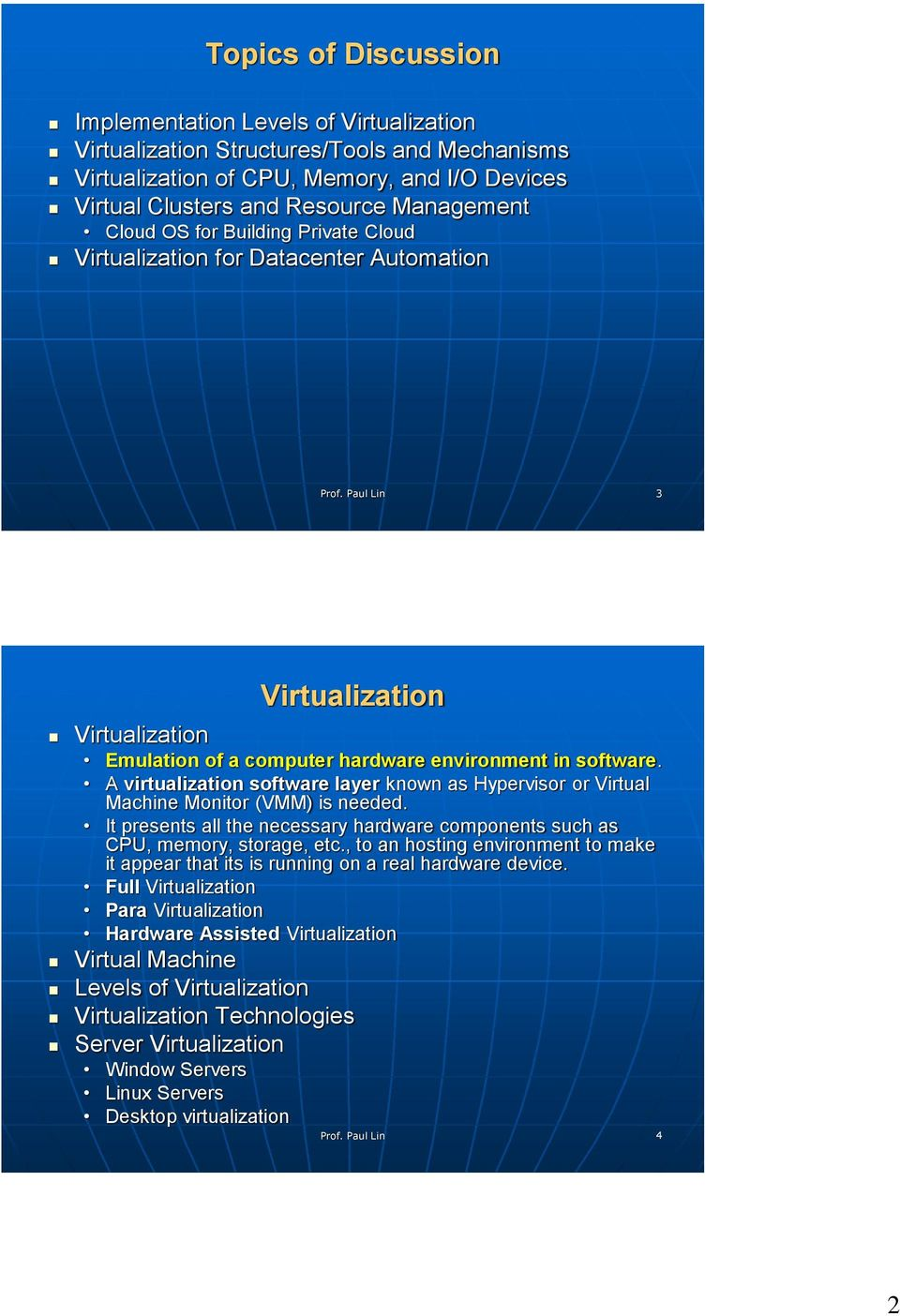 A virtualization software layer known as Hypervisor or Virtual Machine Monitor (VMM) is needed. It presents all the necessary hardware components such as CPU, memory, storage, etc.