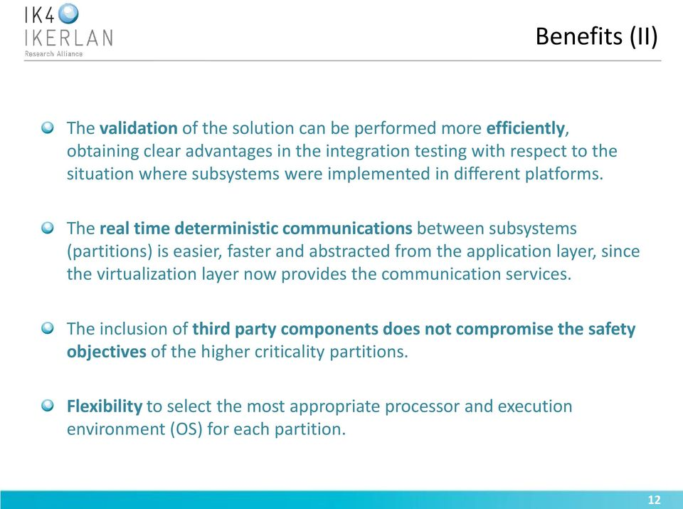 The real time deterministic communications between subsystems (partitions) is easier, faster and abstracted from the application layer, since the virtualization