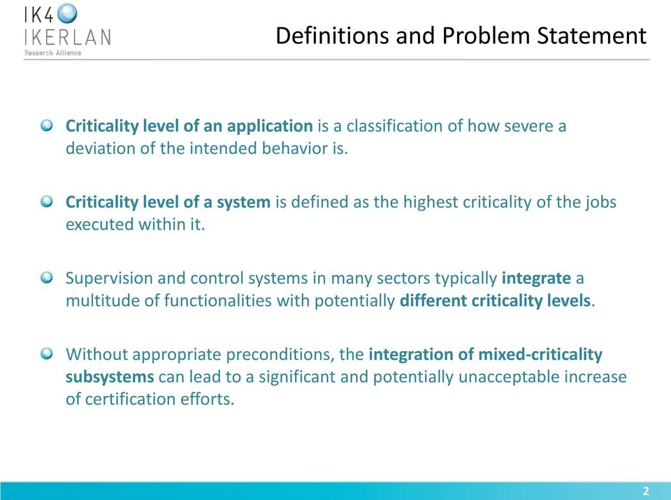 Supervision and control systems in many sectors typically integrate a multitude of functionalities with potentially different criticality