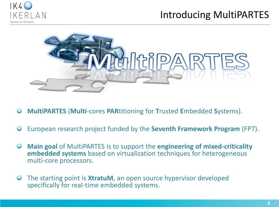 Main goal of MultiPARTES is to support the engineering of mixed-criticality embedded systems based on