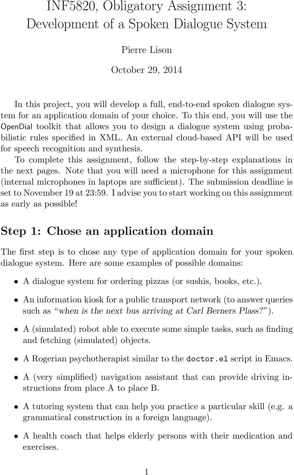 An external cloud-based API will be used for speech recognition and synthesis. To complete this assignment, follow the step-by-step explanations in the next pages.