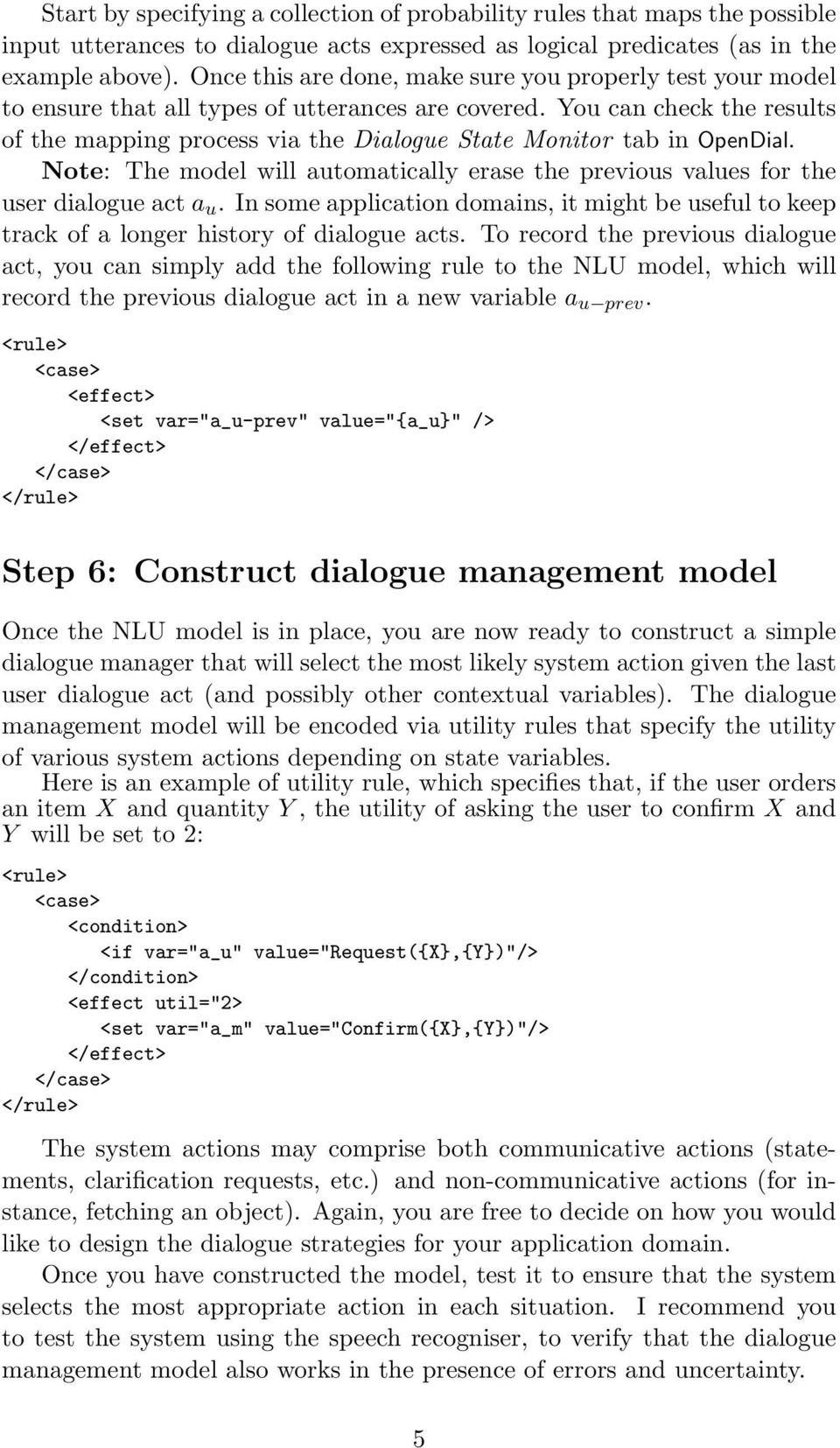 You can check the results of the mapping process via the Dialogue State Monitor tab in OpenDial. Note: The model will automatically erase the previous values for the user dialogue act a u.