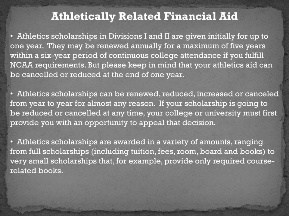 But please keep in mind that your athletics aid can be cancelled or reduced at the end of one year.