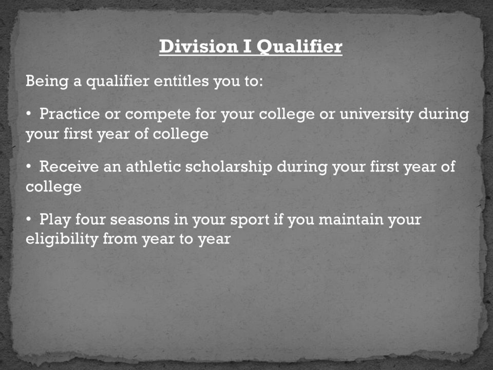 Receive an athletic scholarship during your first year of college Play