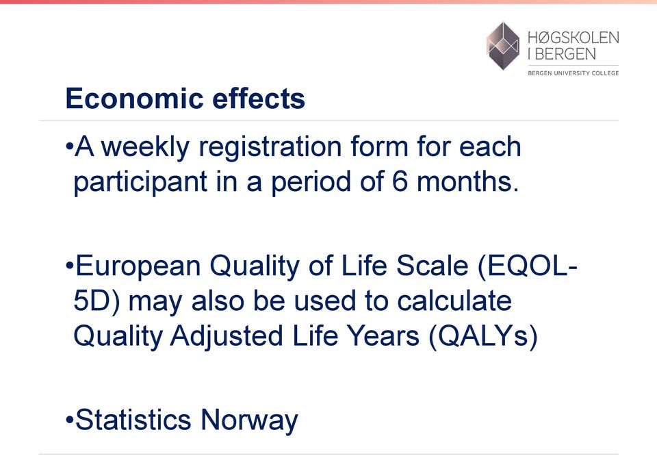 European Quality of Life Scale (EQOL- 5D) may also be