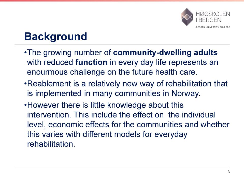 Reablement is a relatively new way of rehabilitation that is implemented in many communities in Norway.