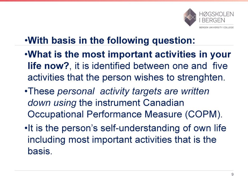 These personal activity targets are written down using the instrument Canadian Occupational