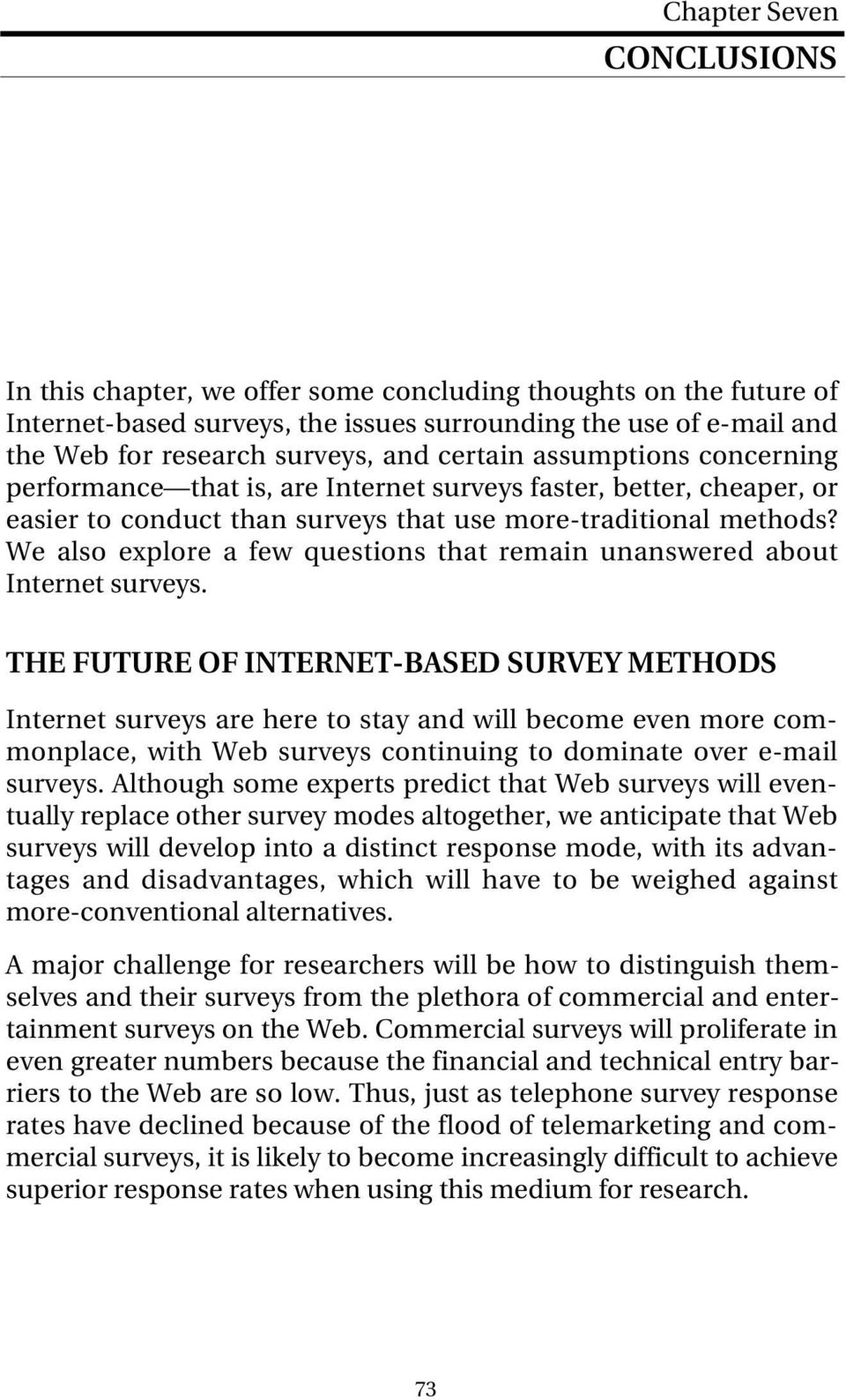 We also explore a few questions that remain unanswered about Internet surveys.