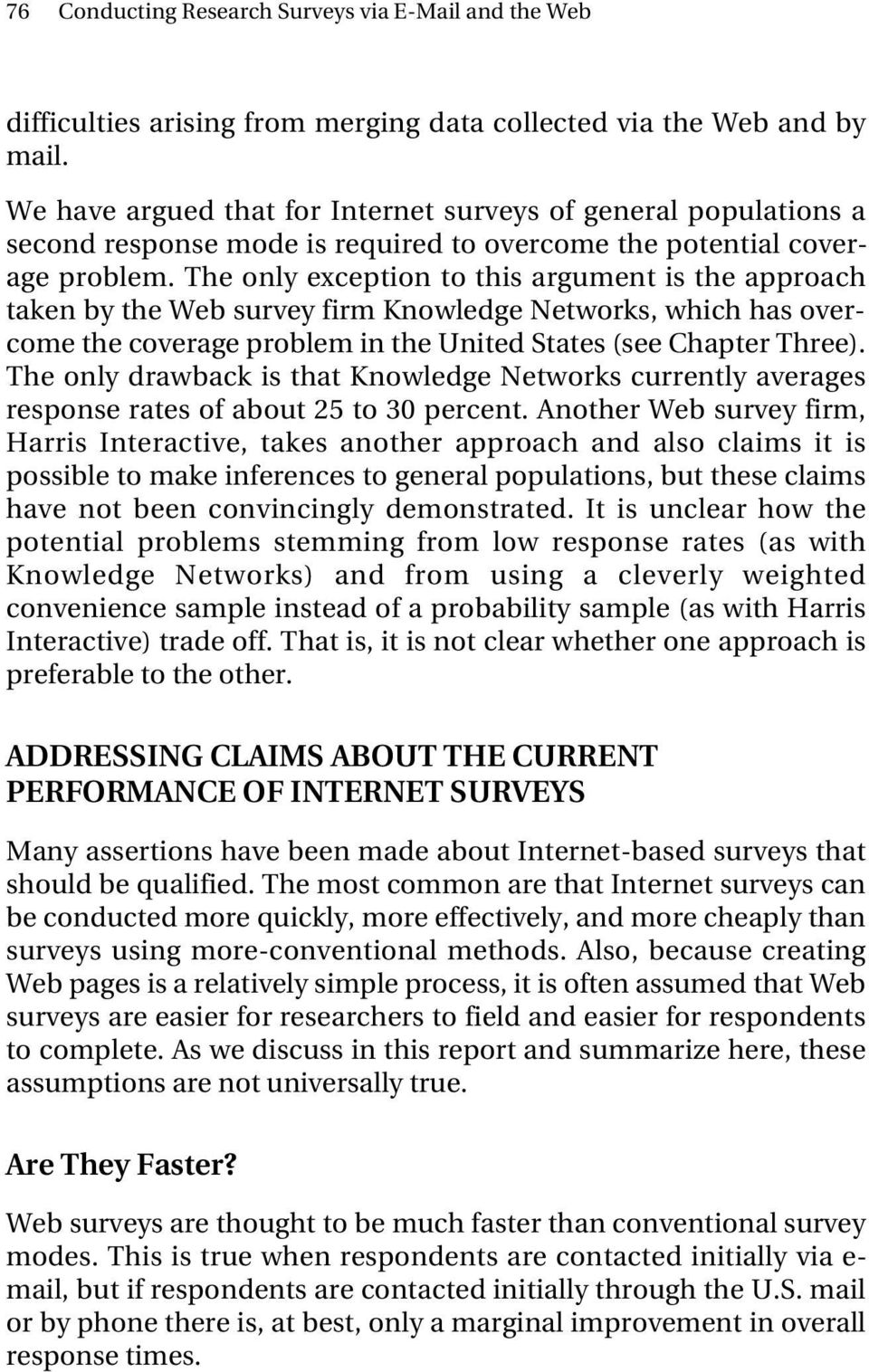 The only exception to this argument is the approach taken by the Web survey firm Knowledge Networks, which has overcome the coverage problem in the United States (see Chapter Three).