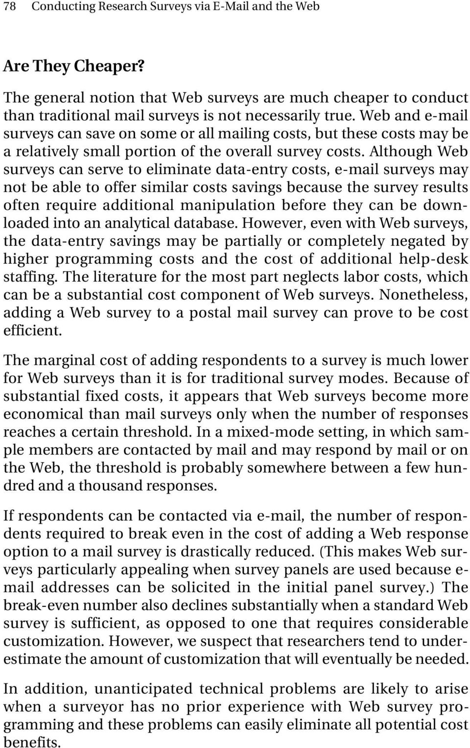 Although Web surveys can serve to eliminate data-entry costs, e-mail surveys may not be able to offer similar costs savings because the survey results often require additional manipulation before