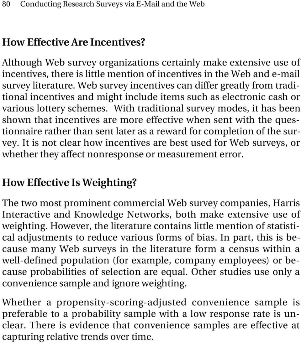 Web survey incentives can differ greatly from traditional incentives and might include items such as electronic cash or various lottery schemes.