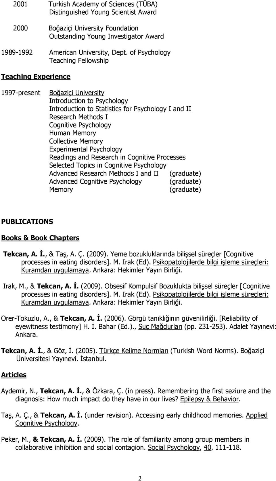 Collective Memory Experimental Psychology Readings and Research in Cognitive Processes Selected Topics in Cognitive Psychology Advanced Research Methods I and II (graduate) Advanced Cognitive