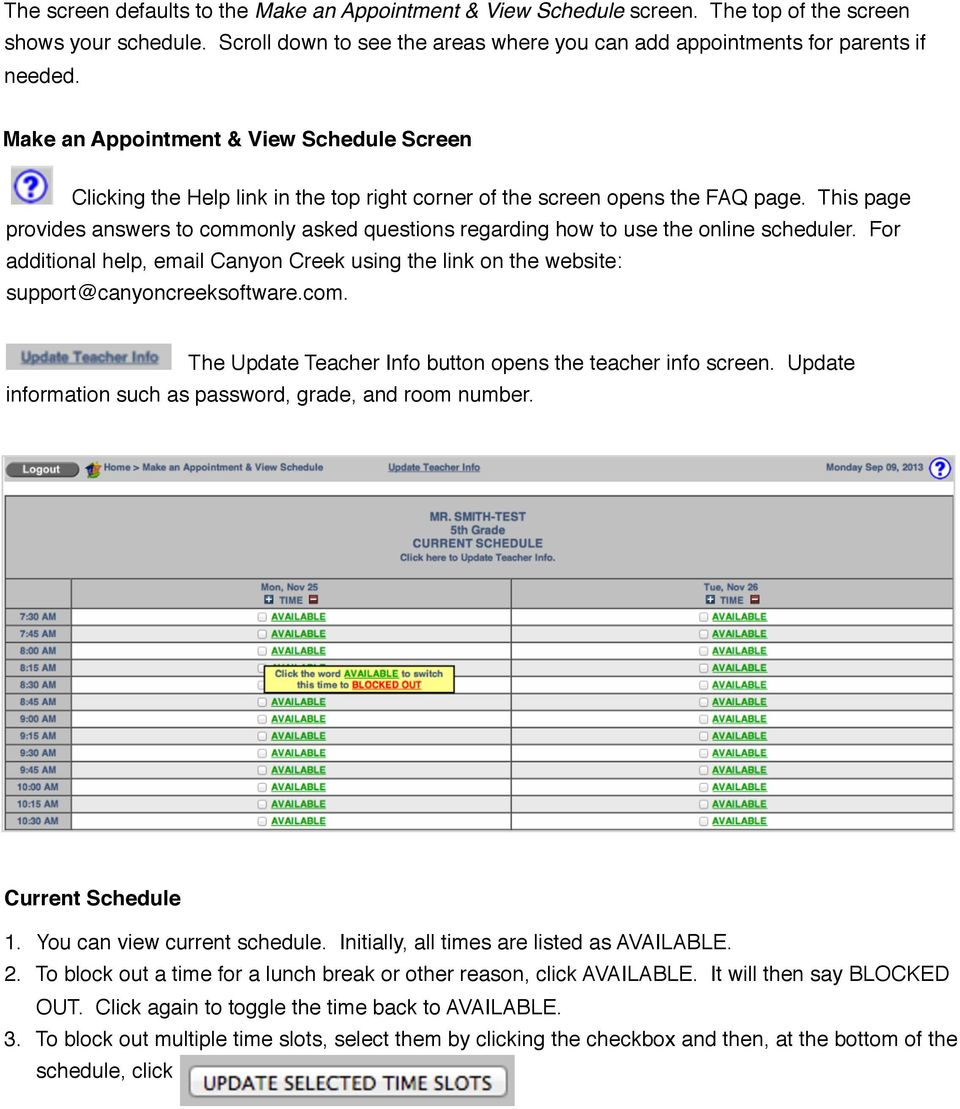 This page provides answers to commonly asked questions regarding how to use the online scheduler. For additional help, email Canyon Creek using the link on the website: support@canyoncreeksoftware.