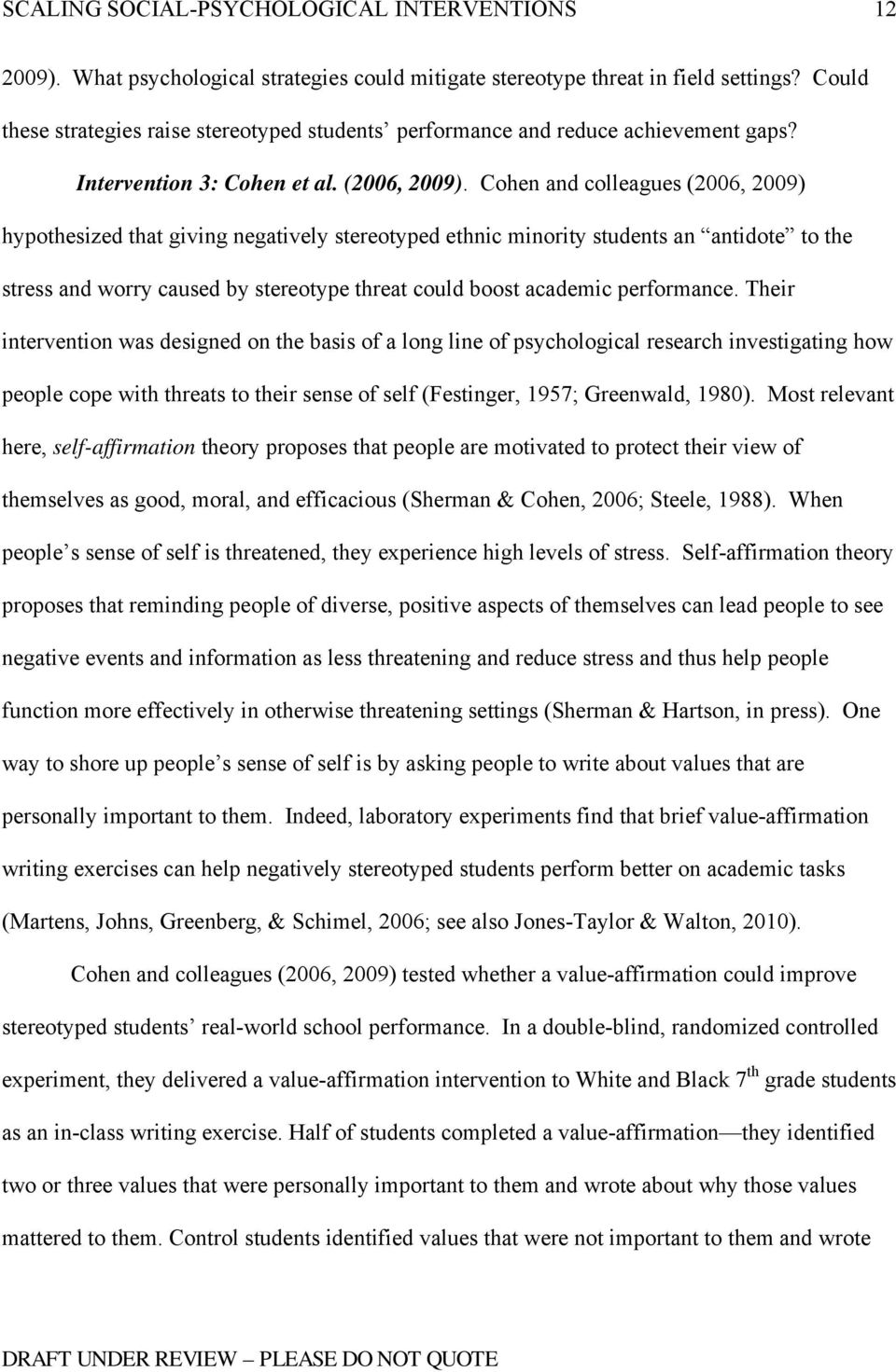 Cohen and colleagues (2006, 2009) hypothesized that giving negatively stereotyped ethnic minority students an antidote to the stress and worry caused by stereotype threat could boost academic