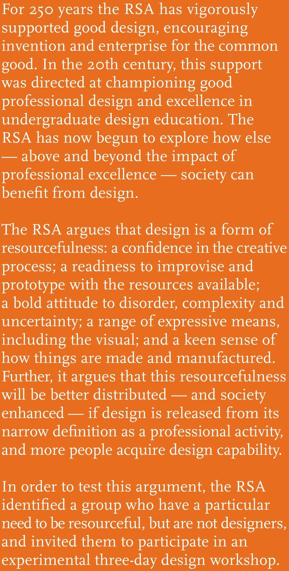 The RSA has now begun to explore how else above and beyond the impact of professional excellence society can benefit from design.