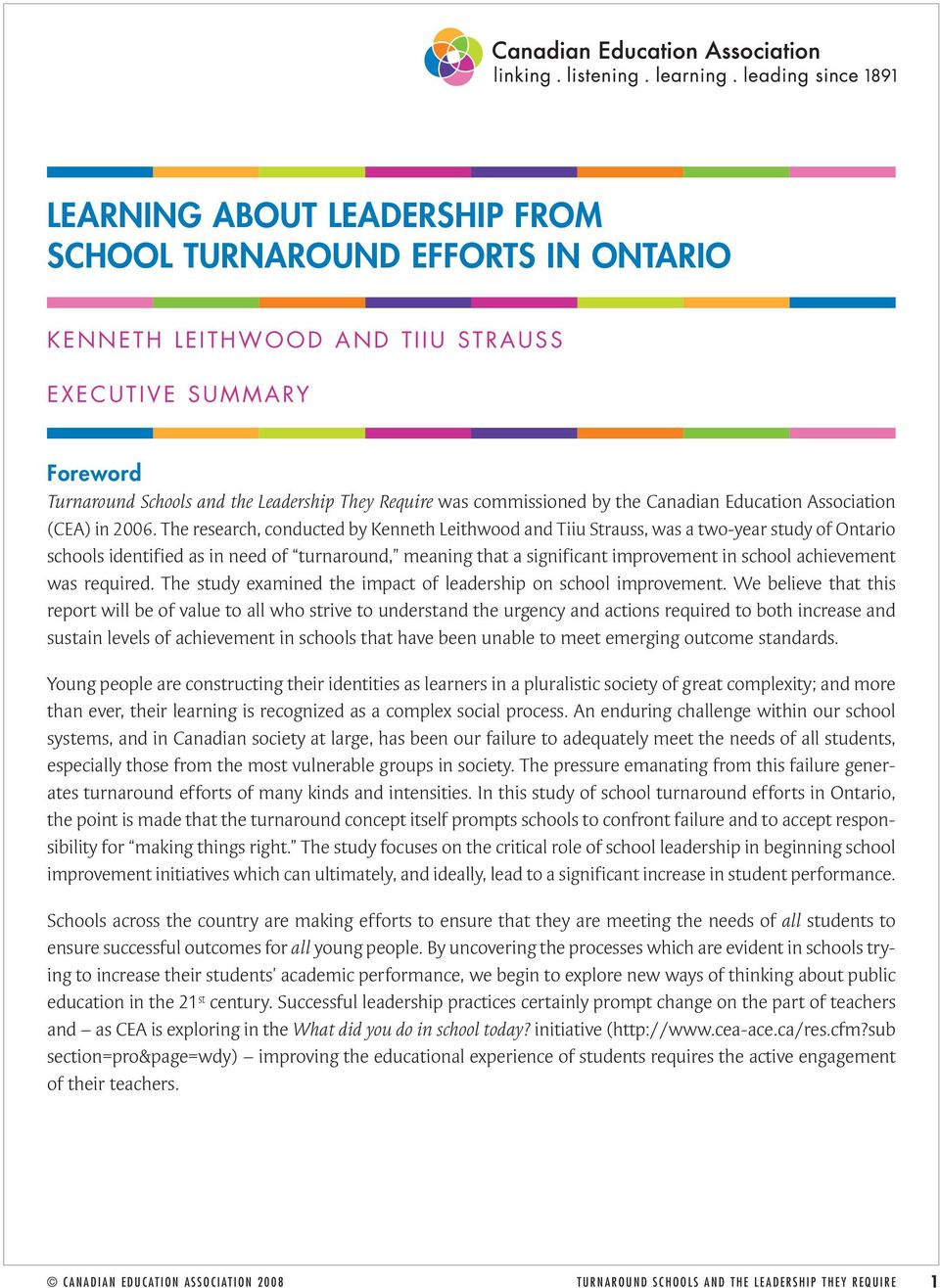 The research, conducted by Kenneth Leithwood and Tiiu Strauss, was a two-year study of Ontario schools identified as in need of turnaround, meaning that a significant improvement in school