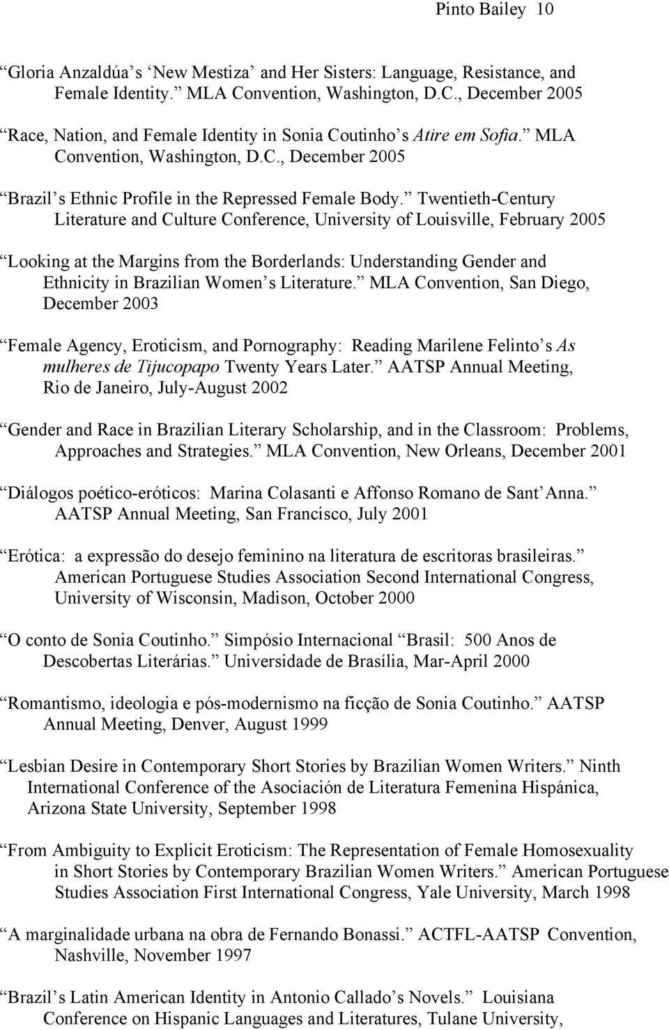 Twentieth-Century Literature and Culture Conference, University of Louisville, February 2005 Looking at the Margins from the Borderlands: Understanding Gender and Ethnicity in Brazilian Women s