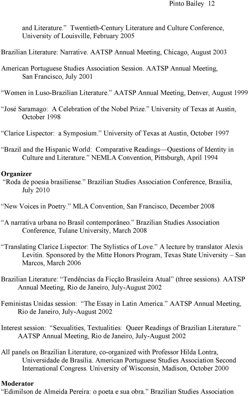 AATSP Annual Meeting, Denver, August 1999 José Saramago: A Celebration of the Nobel Prize. University of Texas at Austin, October 1998 Clarice Lispector: a Symposium.