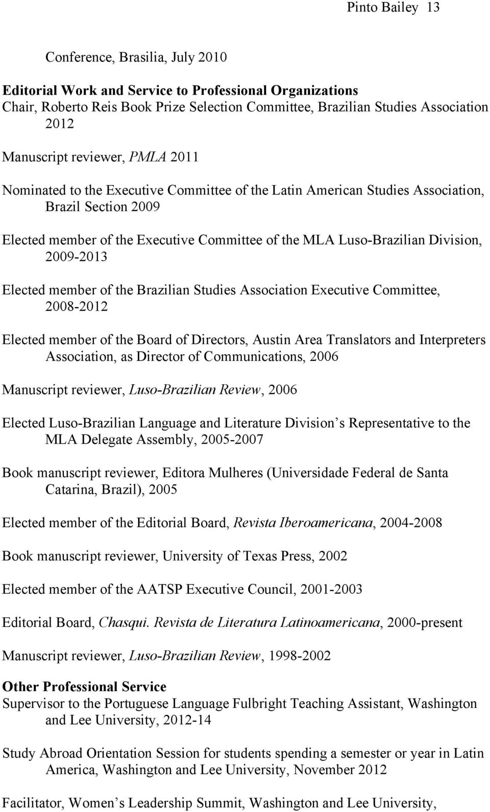 Division, 2009-2013 Elected member of the Brazilian Studies Association Executive Committee, 2008-2012 Elected member of the Board of Directors, Austin Area Translators and Interpreters Association,