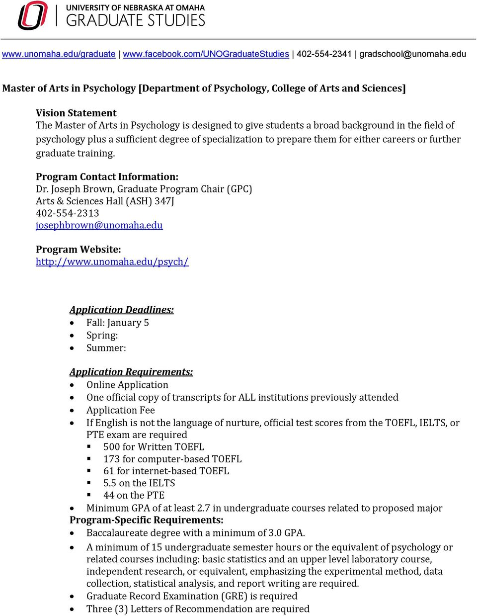 field of psychology plus a sufficient degree of specialization to prepare them for either careers or further graduate training. Program Contact Information: Dr.