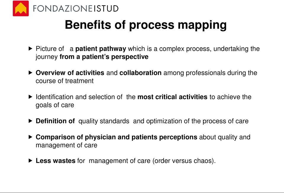 of the most critical activities to achieve the goals of care Definition of quality standards and optimization of the process of care
