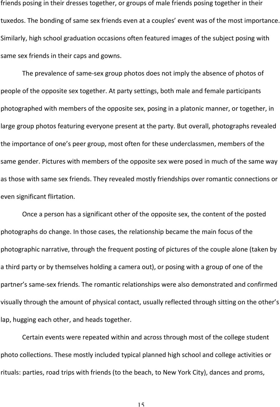 The prevalence of same sex group photos does not imply the absence of photos of people of the opposite sex together.
