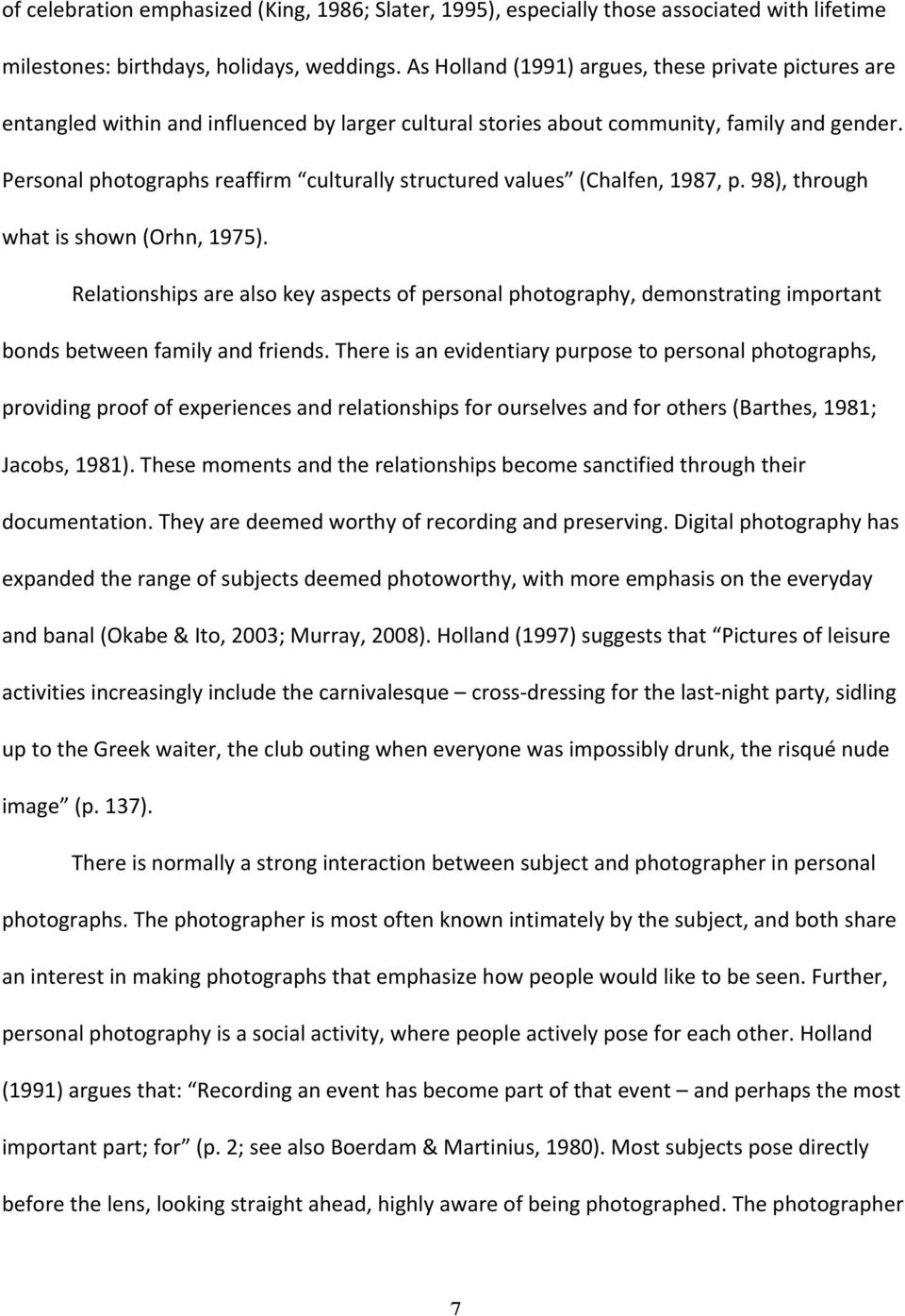 Personal photographs reaffirm culturally structured values (Chalfen, 1987, p. 98), through what is shown (Orhn, 1975).