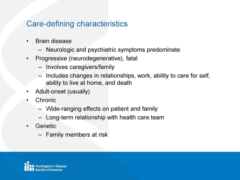 work, ability to care for self, ability to live at home, and death Adult-onset (usually) Chronic